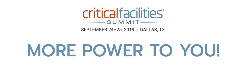 Critical Facilities Summit - September 24-25, 2019 - Dallas, TX - More Power to You